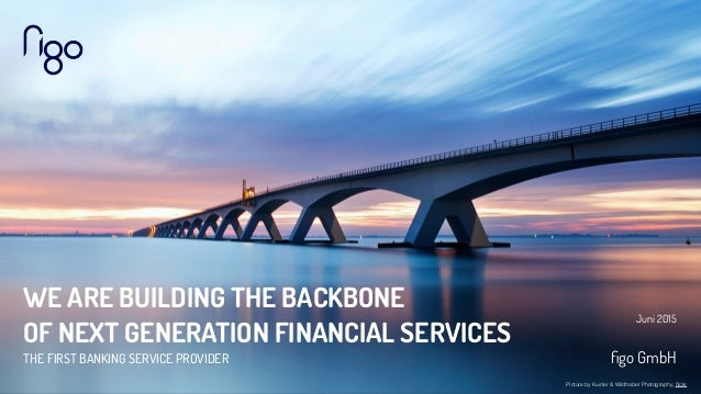 WE ARE BUILDING THE BACKBONE OF NEXT GENERATION FINANCIAL SERVICES THE FIRST BANKING SERVICE PROVIDER Juni 2015 