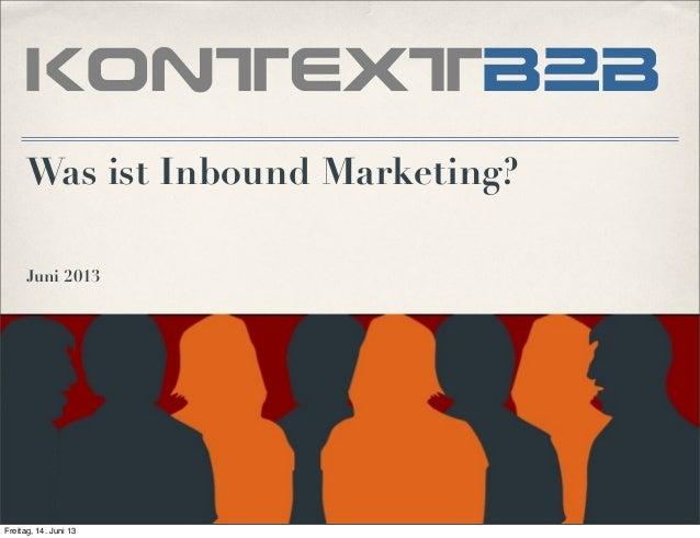 Was ist Inbound Marketing?Juni 2013kontextb2bFreitag, 14. Juni 13