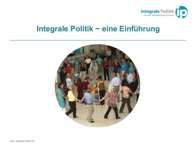 www. integrale-politik.ch Integrale Politik − eine Einführung