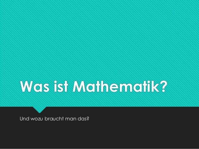 Was ist Mathematik? Und wozu braucht man das?