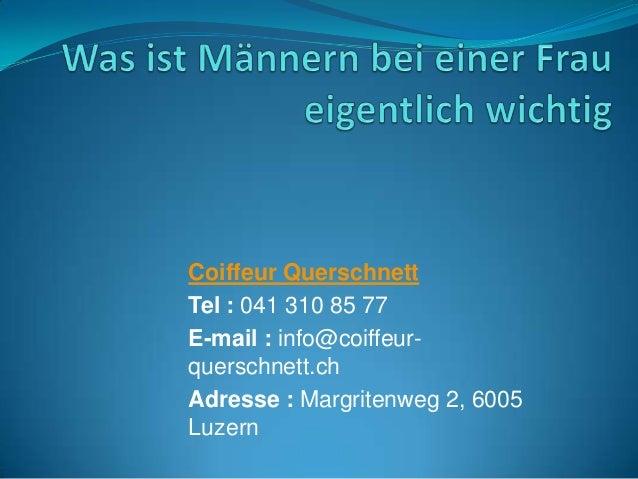 Coiffeur Querschnett Tel : 041 310 85 77 E-mail : info@coiffeur- querschnett.ch Adresse : Margritenweg 2, 6005 Luzern