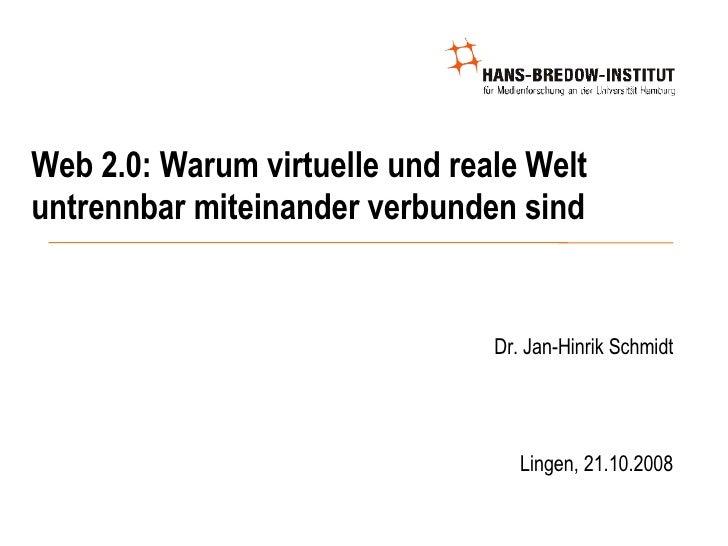 Web 2.0: Warum virtuelle und reale Welt untrennbar miteinander verbunden sind <ul><ul><li>Dr. Jan-Hinrik Schmidt </li></ul...