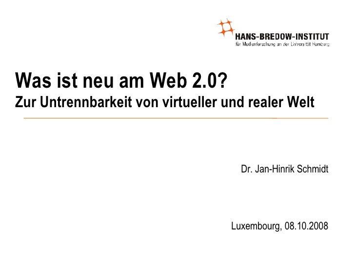 Was ist neu am Web 2.0? Zur Untrennbarkeit von virtueller und realer Welt <ul><ul><li>Dr. Jan-Hinrik Schmidt </li></ul></u...