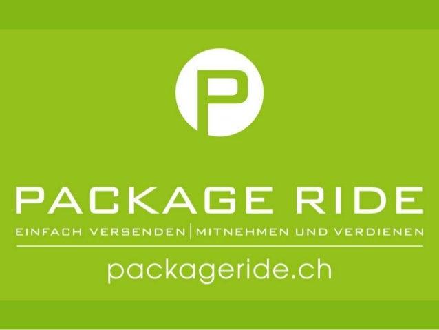Was ist PackageRide? • PackageRide ist die erste Schweizer Mitfahrgelegenheit für Pakete. • Jeder kann zum Transporteur we...