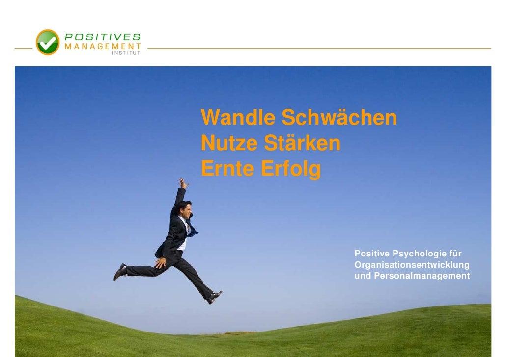 Wandle Schwächen Nutze Stärken Ernte Erfolg               Positive Psychologie für             Organisationsentwicklung   ...