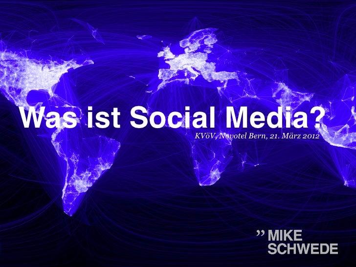 Was ist Social Media?!            KVöV, Novotel Bern, 21. März 2012