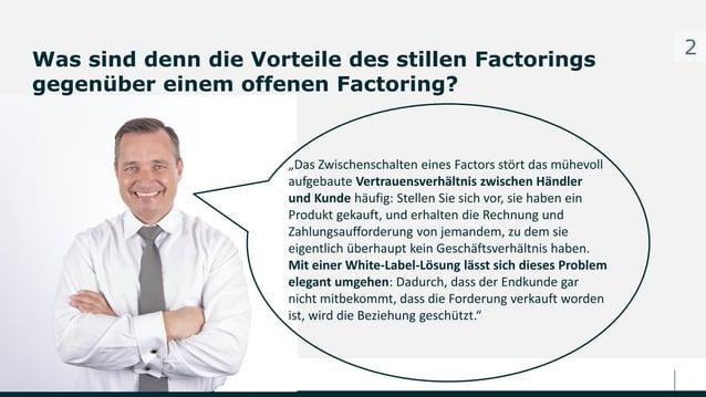 """Was sind denn die Vorteile des stillen Factorings gegenüber einem offenen Factoring? 2 """"Das Zwischenschalten eines Factors..."""