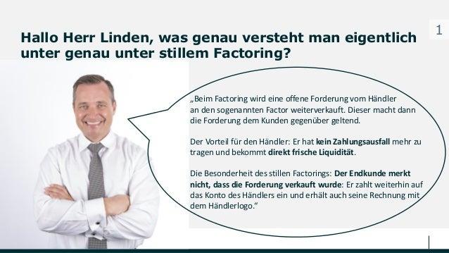 """Hallo Herr Linden, was genau versteht man eigentlich unter genau unter stillem Factoring? 1 """"Beim Factoring wird eine offe..."""