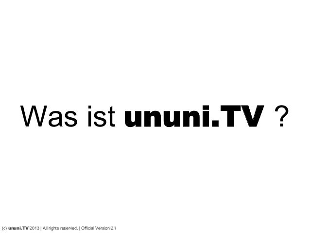 Was ist ununi.TV ? (c) ununi.TV 2013 | All rights reserved. | Official Version 2.1