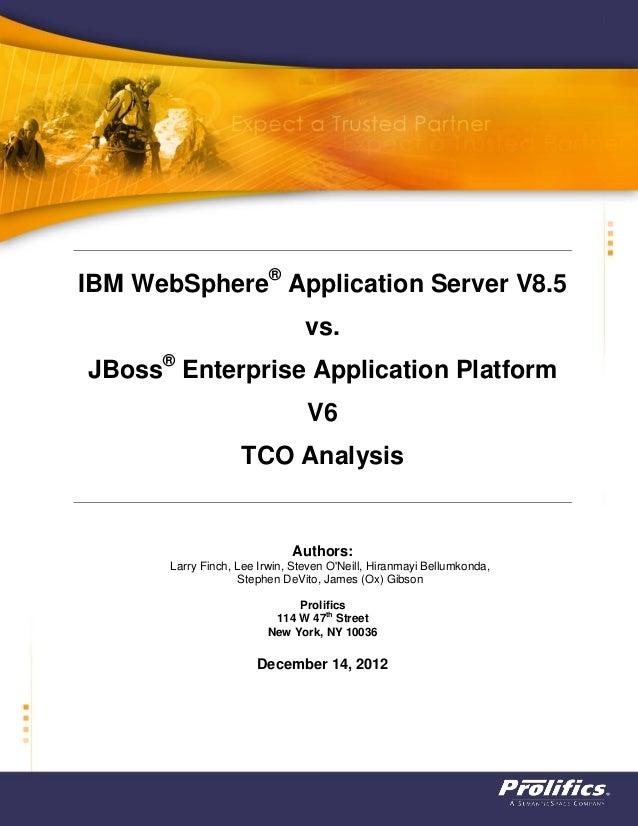 IBM WebSphere® vs. Application Server V8.5 JBoss® TCO Analysis Enterprise Application Platform V6 Authors: Larry Finch, Le...