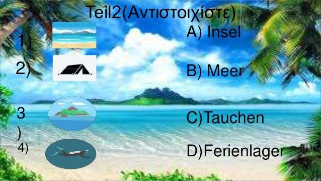Teil2(Αντιστοιχίστε) 1) 2) 3 ) 4) A) Insel B) Meer C)Tauchen D)Ferienlager