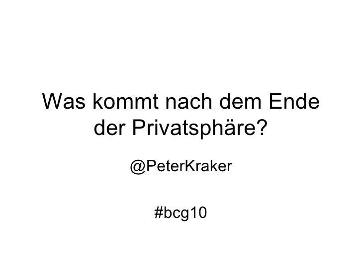 Was kommt nach dem Ende der Privatsphäre? @PeterKraker #bcg10