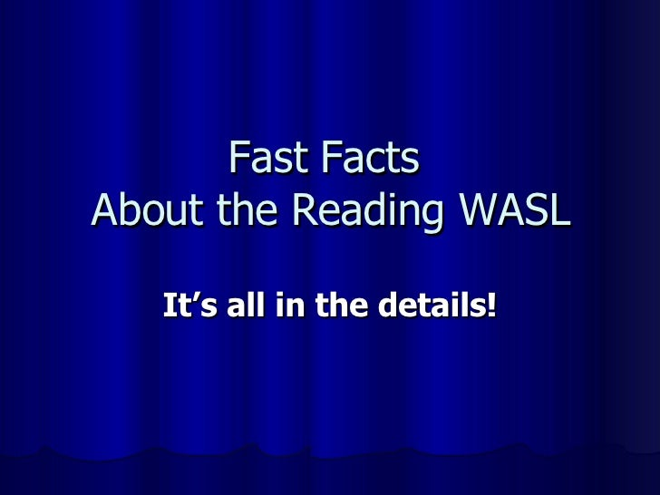 Fast Facts  About the Reading WASL It's all in the details!