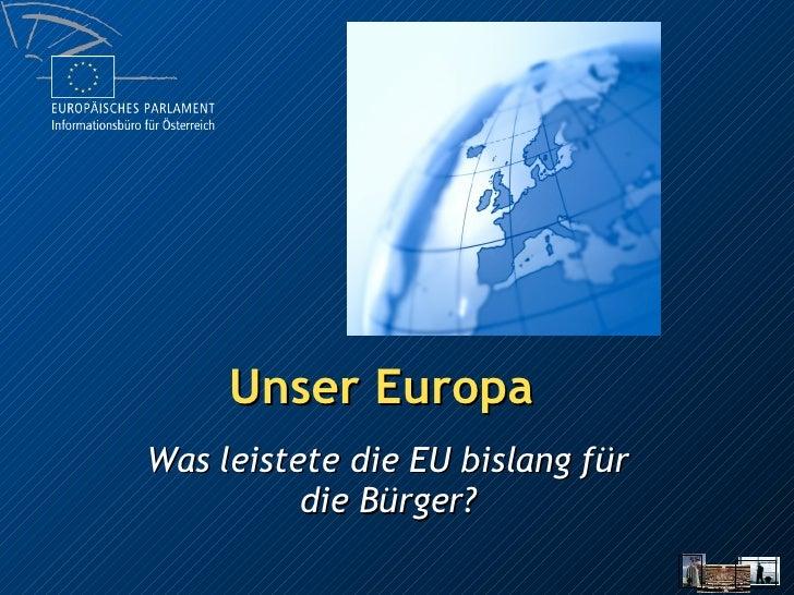 Unser Europa Was leistete die EU bislang für die Bürger?
