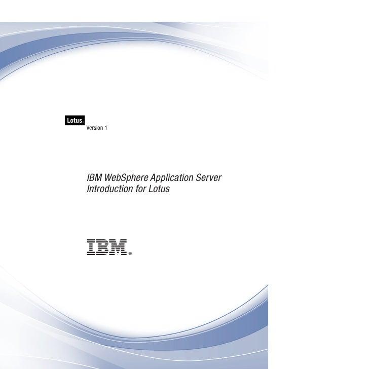 Lotus   ®               Version 1                 IBM WebSphere Application Server             Introduction for Lotus