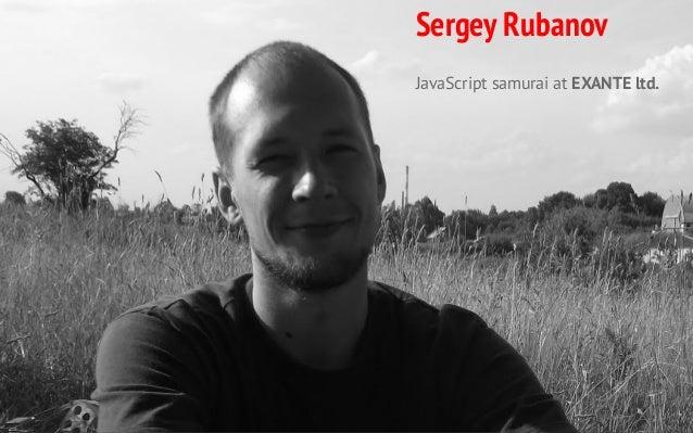 Sergey Rubanov JavaScript samurai at EXANTE ltd.