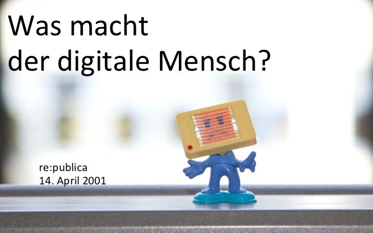 Was machtder digitale Mensch?  re:publica  14. April 2001