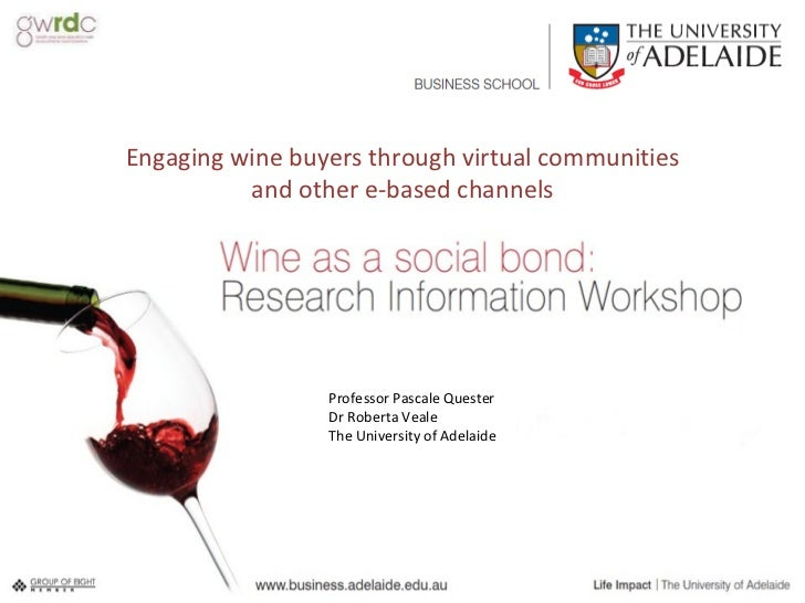 Engaging wine buyers through virtual communities and other e-based channels Professor Pascale Quester Dr Roberta Veale The...