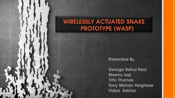 WIRELESSLY ACTUATED SNAKE      PROTOTYPE (WASP)             Presented By,             George Rahul Paul             Meenu ...