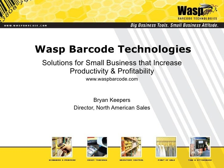 Wasp Barcode Technologies Solutions for Small Business that Increase Productivity & Profitability www.waspbarcode.com Brya...