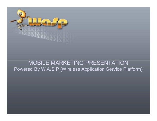 MOBILE MARKETING PRESENTATIONMOBILE MARKETING PRESENTATION Powered By W.A.S.P (Wireless Application Service Platform)