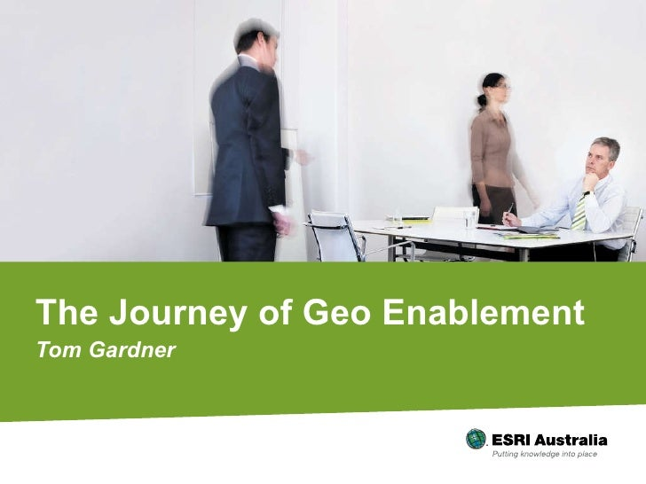 The Journey of Geo Enablement Tom Gardner