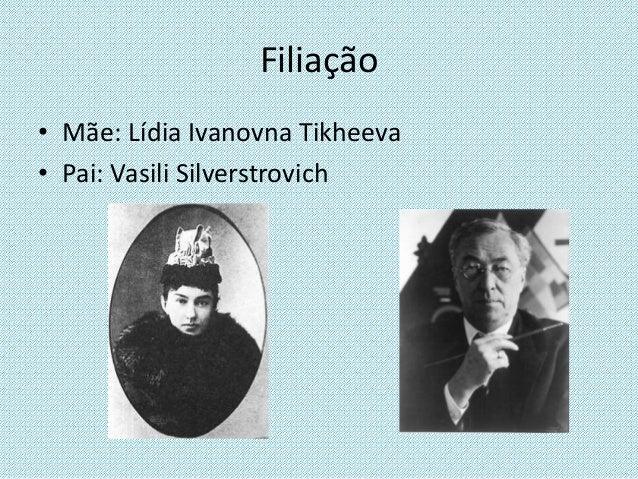 Filiação • Mãe: Lídia Ivanovna Tikheeva • Pai: Vasili Silverstrovich