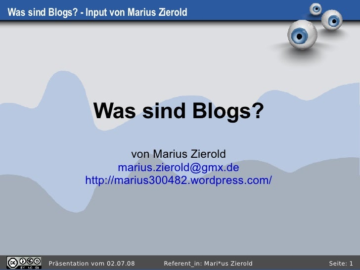 Was sind Blogs? - Input von Marius Zierold Was sind Blogs? von Marius Zierold [email_address] http://marius300482.wordpres...