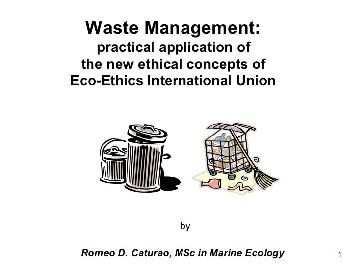 Waste Management:   practical application of  the new ethical concepts of  Eco-Ethics International Union   by Romeo D. Ca...