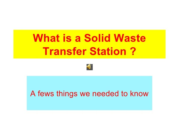 What is a Solid Waste Transfer Station ? A fews things we needed to know