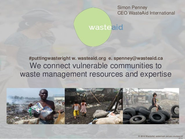 Simon Penney  CEO WasteAid International  We connect vulnerable communities to  waste management resources and expertise  ...