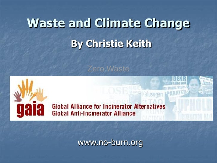 Waste and Climate Change       By Christie Keith           Zero Waste         Global Anti-Incinerator Alliance           G...