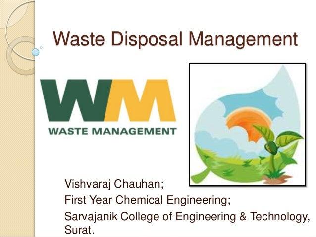Waste Disposal Management  Vishvaraj Chauhan; First Year Chemical Engineering; Sarvajanik College of Engineering & Technol...