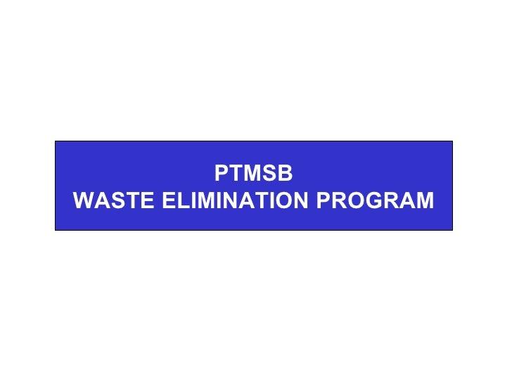 PTMSB WASTE ELIMINATION PROGRAM