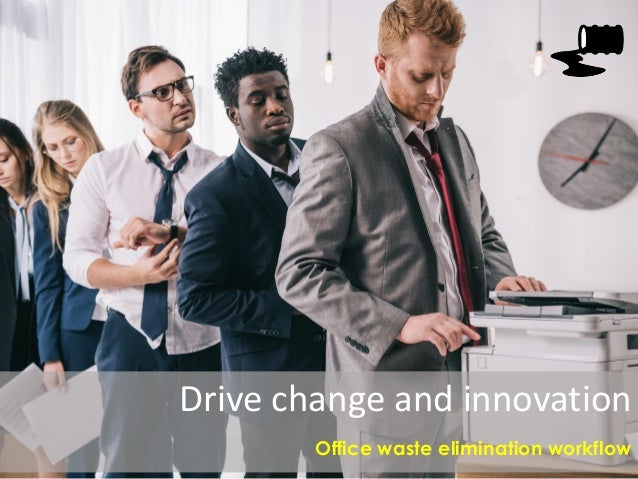 Drive change and innovation Office waste elimination workflow