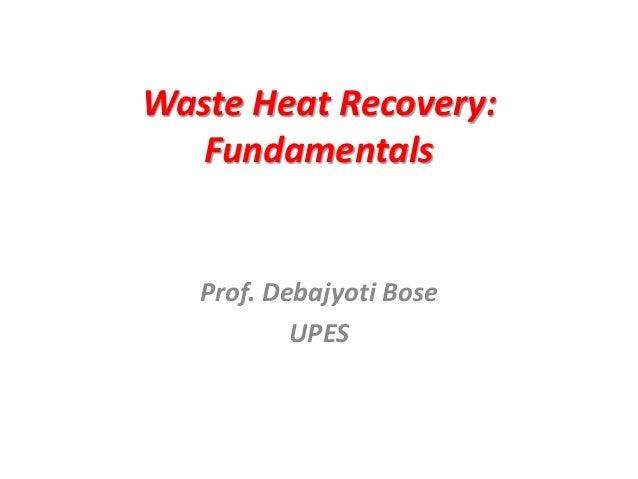 Waste Heat Recovery: Fundamentals Prof. Debajyoti Bose UPES
