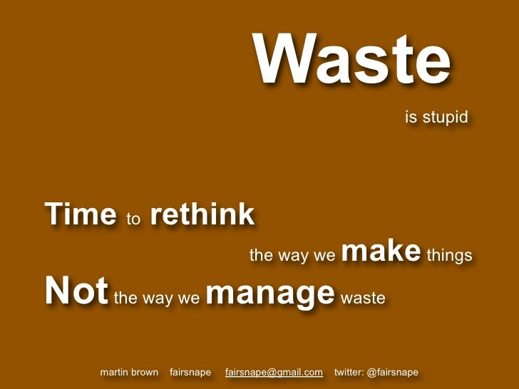 Waste                                                                     is stupid     Time to rethink                   ...