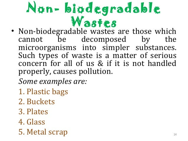 non biodegradable waste Explanation of non biodegradable  biodegradation  cow dung and other waste and putting them in prescribed dustbins and collection point duly segregated into.