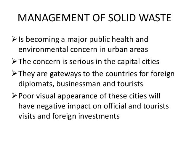 MANAGEMENT OF SOLID WASTE Is becoming a major public health and environmental concern in urban areas The concern is seri...