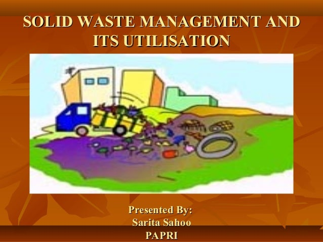 SOLID WASTE MANAGEMENT ANDSOLID WASTE MANAGEMENT AND ITS UTILISATIONITS UTILISATION THANK YOU Presented By:Presented By: S...
