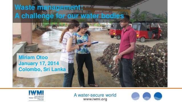 Photo: Nilanthi Jayathilake/IWMI  Waste management: A challenge for our water bodies  Miriam Otoo January 17, 2014 Colombo...