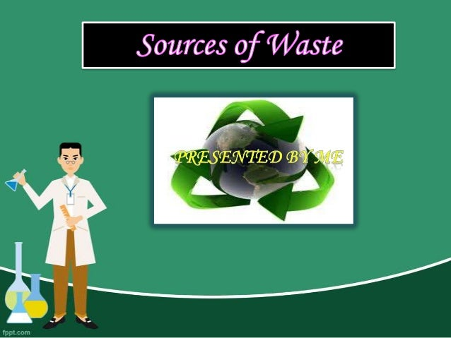 What is waste?• -Any material that is discarded and is  no longer useful or any remains at the            end of a process