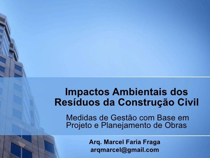 Impactos Ambientais dos Resíduos da Construção Civil Medidas de Gestão com Base em Projeto e Planejamento de Obras Arq. Ma...
