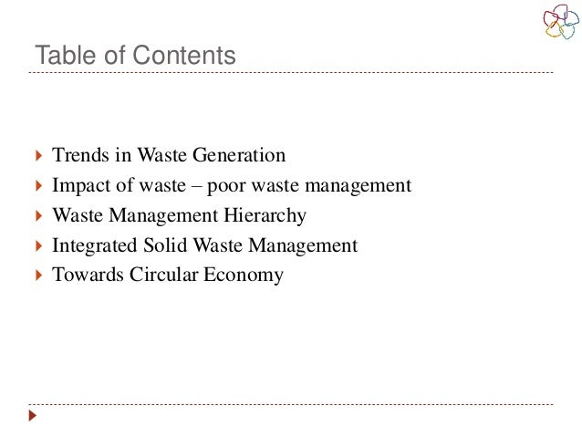 Table of Contents  Trends in Waste Generation  Impact of waste – poor waste management  Waste Management Hierarchy  In...