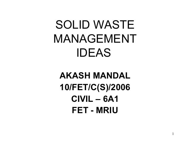 SOLID WASTEMANAGEMENT   IDEASAKASH MANDAL10/FET/C(S)/2006   CIVIL – 6A1   FET - MRIU                   1