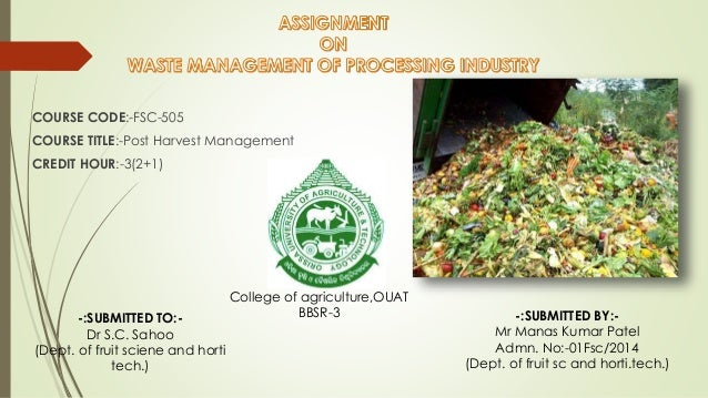 COURSE CODE:-FSC-505 COURSE TITLE:-Post Harvest Management CREDIT HOUR:-3(2+1) -:SUBMITTED TO:- Dr S.C. Sahoo (Dept. of fr...