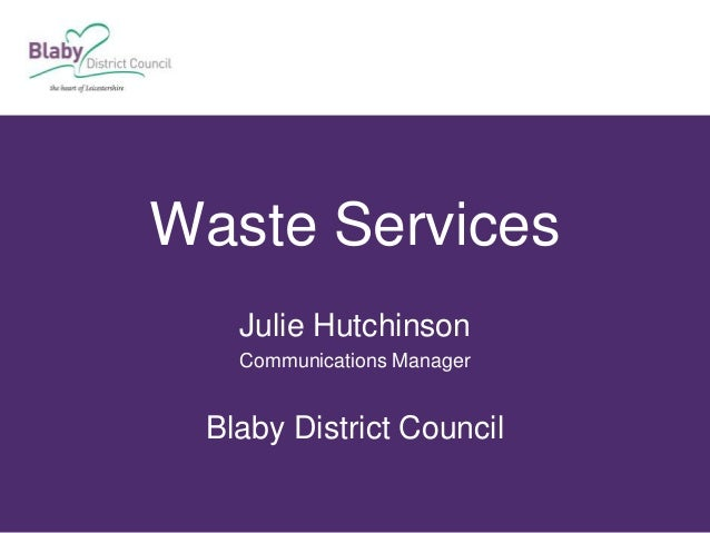 Waste Services Julie Hutchinson Communications Manager Blaby District Council