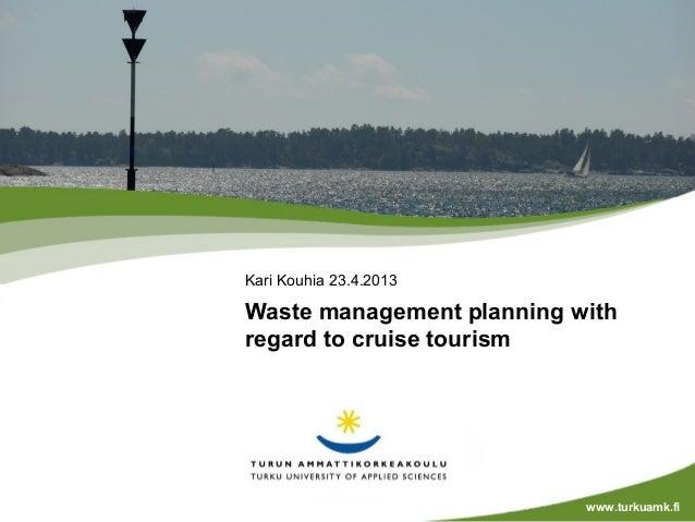 Kari Kouhia 23.4.2013Waste management planning withregard to cruise tourism                           www.turkuamk.fi