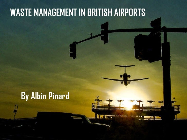 WASTE MANAGEMENT IN BRITISH AIRPORTS   By Albin Pinard