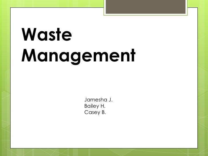 WasteManagement     Jamesha J.     Bailey H.     Casey B.